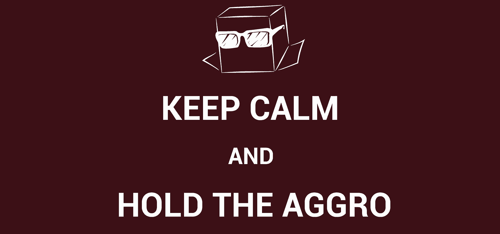 Keep Calm and Hold the Aggro